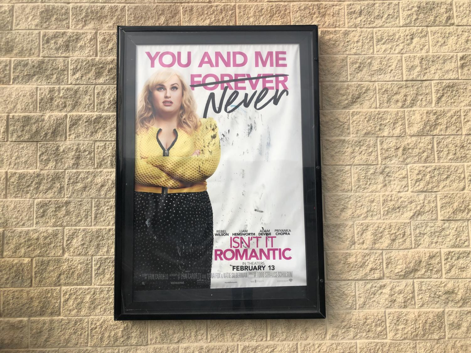 Poster for the new movie, Isn't it Romantic, in Highland Village released on Feb. 13th, 2019. (Faith Stapleton/ The Talon News)