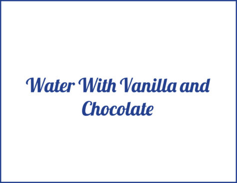 Water with Vanilla and Chocolate